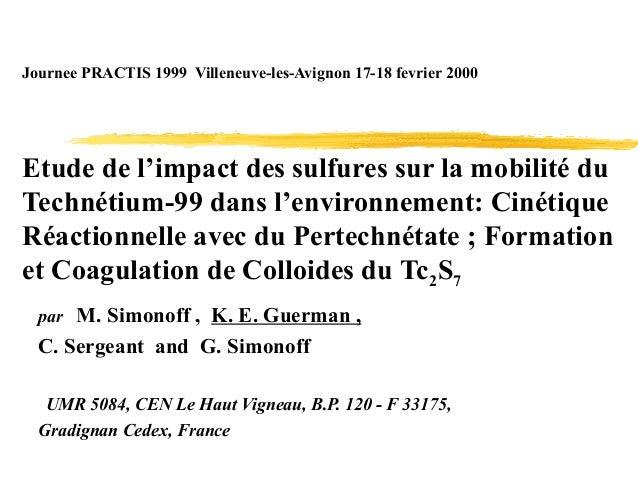 Journee PRACTIS 1999 Villeneuve-les-Avignon 17-18 fevrier 2000 Etude de l'impact des sulfures sur la mobilité du Technétiu...