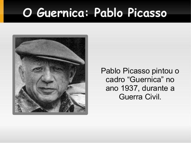 """O Guernica: Pablo Picasso             Pablo Picasso pintou o              cadro """"Guernica"""" no              ano 1937, duran..."""