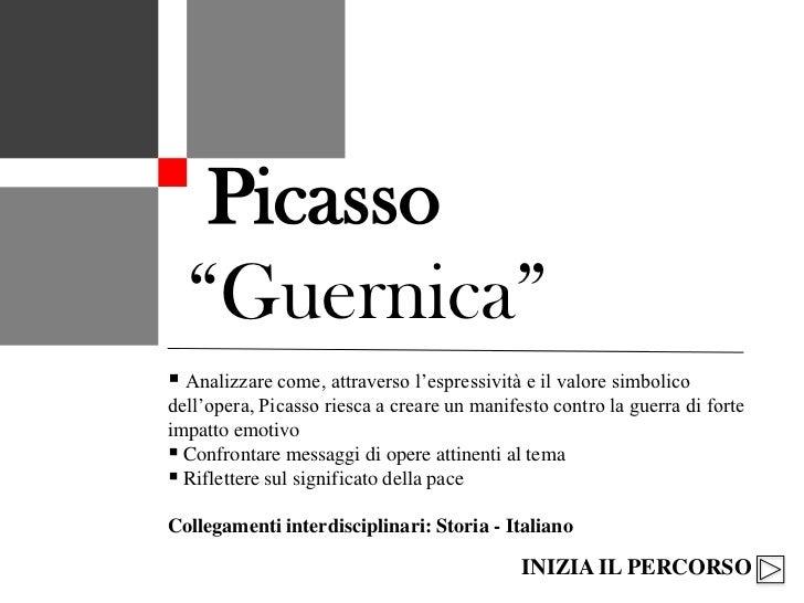 """Picasso  """"Guernica"""" Analizzare come, attraverso l'espressività e il valore simbolicodell'opera, Picasso riesca a creare u..."""