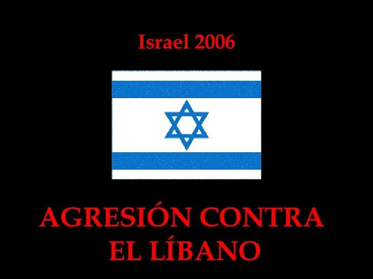 Israel 2006 AGRESIÓN CONTRA  EL LÍBANO