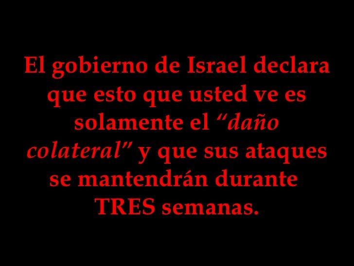 """El gobierno de Israel declara que esto que usted ve es solamente el  """"daño   colateral""""  y que sus ataques se mantendrán d..."""