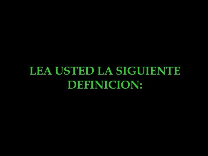 LEA USTED LA SIGUIENTE DEFINICION: