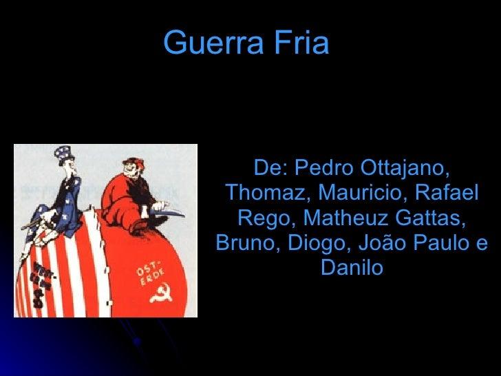 Guerra Fria De: Pedro Ottajano, Thomaz, Mauricio, Rafael Rego, Matheuz Gattas, Bruno, Diogo, João Paulo e Danilo
