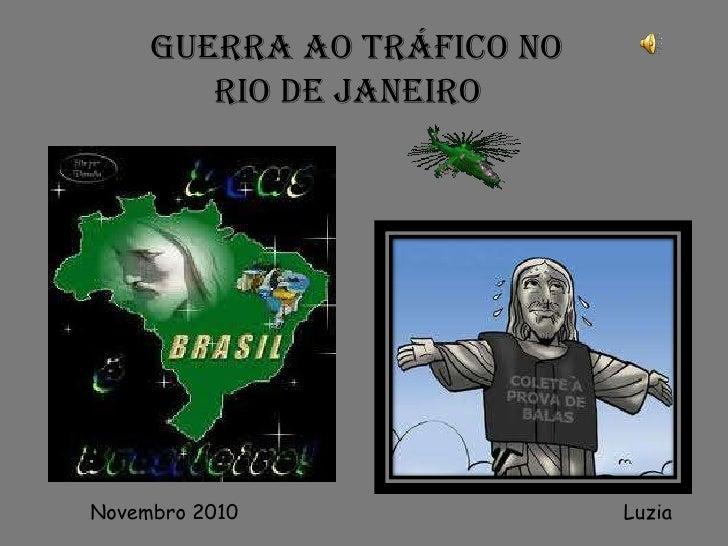 GUERRA AO TRÁFICO NO<br />             RIO DE JANEIRO<br />Luzia<br />Novembro 2010<br />
