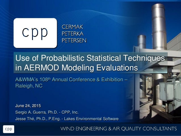 Use of Probabilistic Statistical Techniques in AERMOD Modeling Evaluations A&WMA's 108th Annual Conference & Exhibition – ...