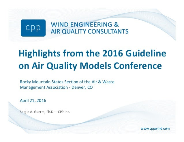 www.cppwind.comwww.cppwind.com Highlights from the 2016 Guideline on Air Quality Models Conference Rocky Mountain States S...
