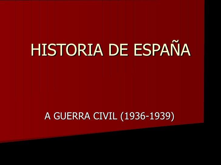 HISTORIA DE ESPAÑA A GUERRA CIVIL (1936-1939)
