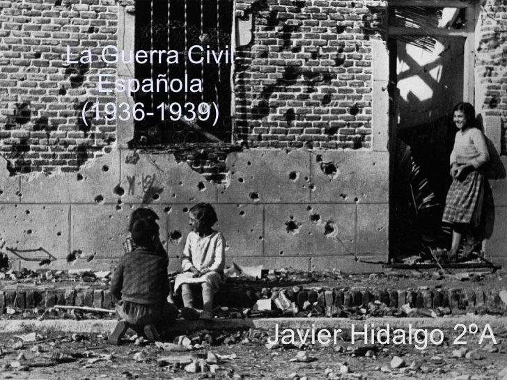 La Guerra Civil   Española (1936-1939)                  Javier Hidalgo 2ºA