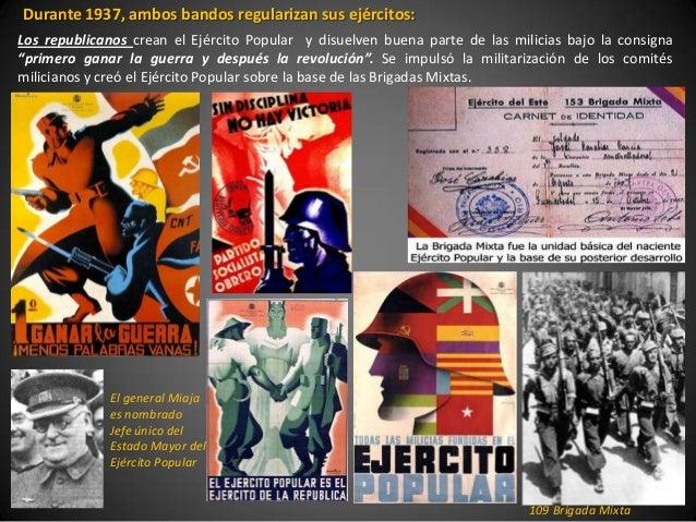 Durante 1937, ambos bandos regularizan sus ejércitos:Los republicanos crean el Ejército Popular y disuelven buena parte de...