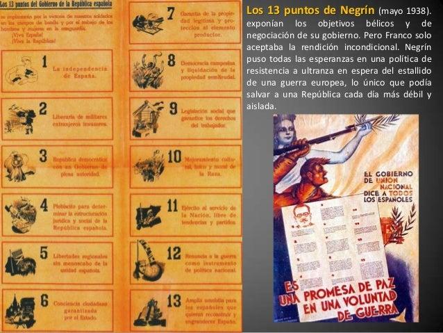 Los 13 puntos de Negrín         (mayo 1938).exponían los objetivos bélicos y denegociación de su gobierno. Pero Franco sol...