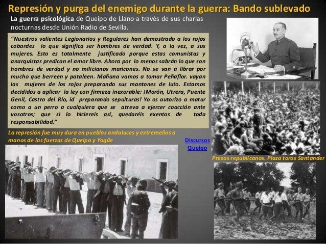 Represión y purga del enemigo durante la guerra: Bando sublevadoLa guerra psicológica de Queipo de Llano a través de sus c...