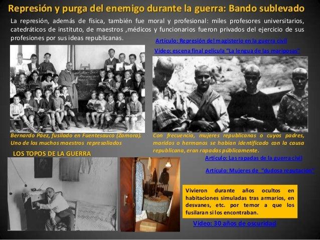 Represión y purga del enemigo durante la guerra: Bando sublevadoLa represión, además de física, también fue moral y profes...