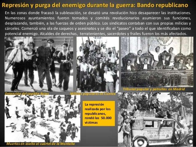 Represión y purga del enemigo durante la guerra: Bando republicano En las zonas donde fracasó la sublevación, se desató un...