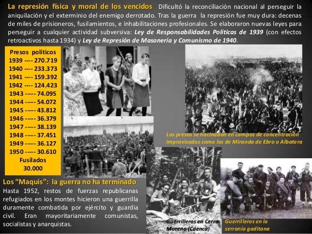 La represión física y moral de los vencidos Dificultó la reconciliación nacional al perseguir la aniquilación y el extermi...