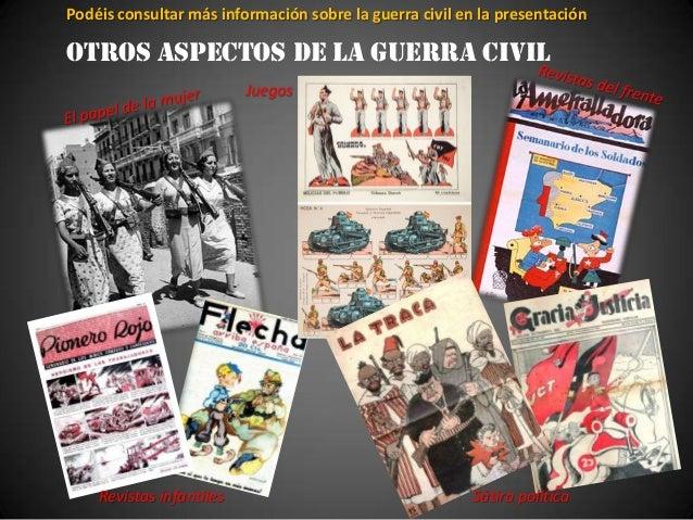 Podéis consultar más información sobre la guerra civil en la presentaciónOTROS ASPECTOS DE LA GUERRA CIVIL                ...