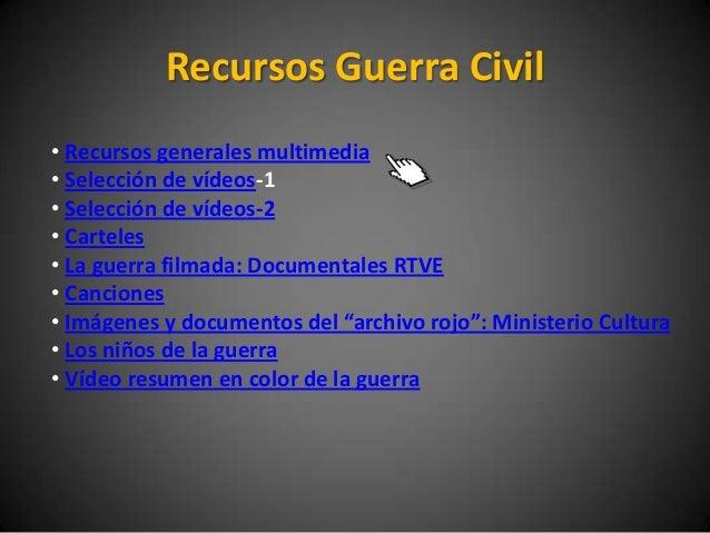 Recursos Guerra Civil• Recursos generales multimedia• Selección de vídeos-1• Selección de vídeos-2• Carteles• La guerra fi...