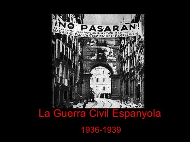 La Guerra Civil Espanyola        1936-1939