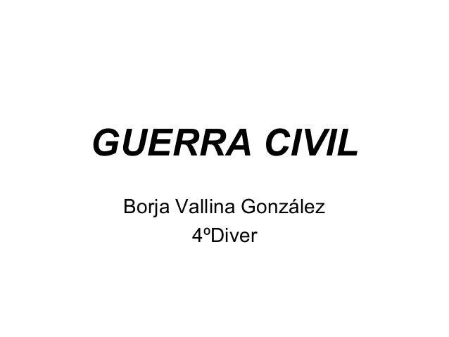 GUERRA CIVILBorja Vallina González4ºDiver