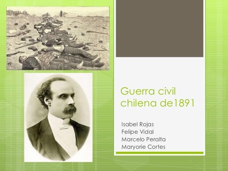 Guerra civil chilena de1891 Isabel Rojas Felipe Vidal Marcelo Peralta Maryorie Cortes