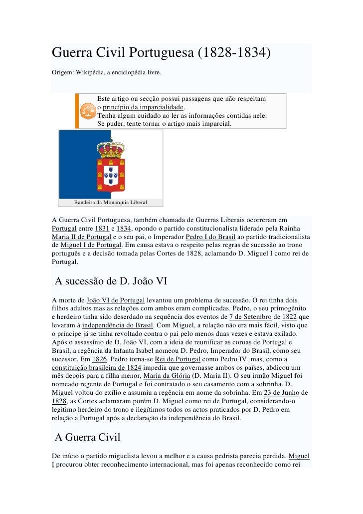 Guerra Civil Portuguesa (1828-1834) Origem: Wikipédia, a enciclopédia livre.                    Este artigo ou secção poss...