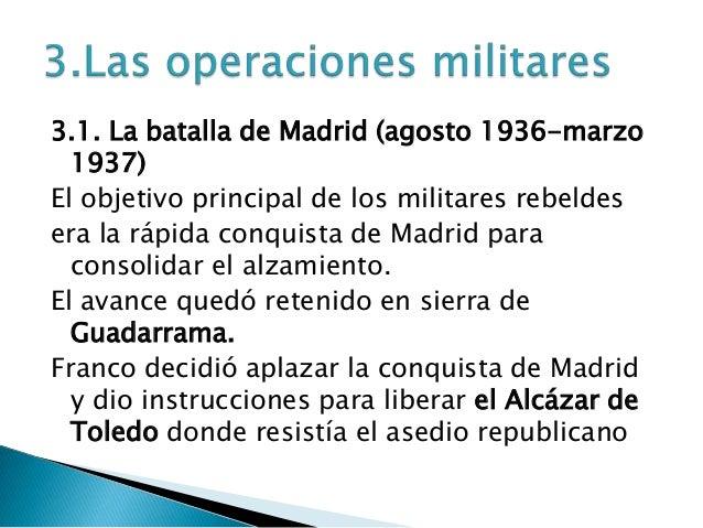 3.1. La batalla de Madrid (agosto 1936-marzo  1937)El objetivo principal de los militares rebeldesera la rápida conquista ...