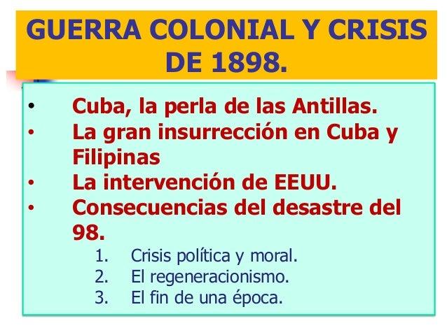 GUERRA COLONIAL Y CRISIS        DE 1898.•   Cuba, la perla de las Antillas.•   La gran insurrección en Cuba y    Filipinas...
