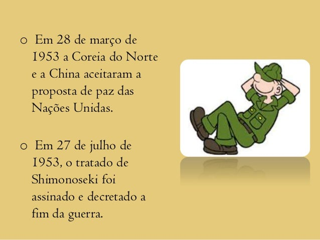 o Em 28 de março de 1953 a Coreia do Norte e a China aceitaram a proposta de paz das Nações Unidas.o Em 27 de julho de 195...