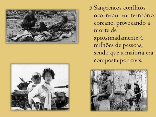 o Sangrentos conflitos  ocorreram em território  coreano, provocando a  morte de  aproximadamente 4  milhões de pessoas,  ...
