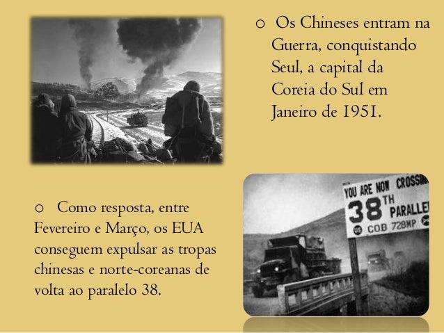 o Os Chineses entram na                                 Guerra, conquistando                                 Seul, a capit...