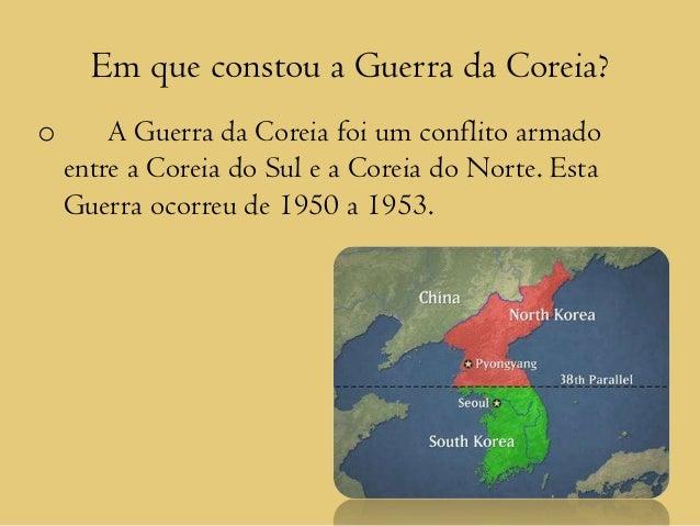 Em que constou a Guerra da Coreia?o       A Guerra da Coreia foi um conflito armado    entre a Coreia do Sul e a Coreia do...