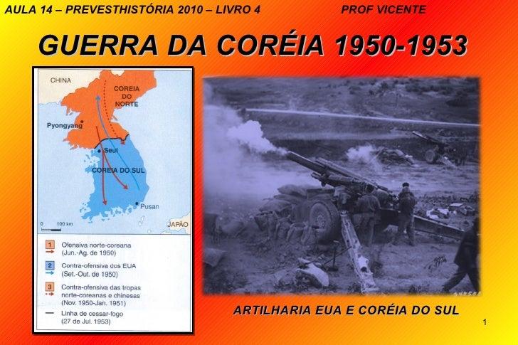 AULA 14 – PREVESTHISTÓRIA 2010 – LIVRO 4         PROF VICENTE     GUERRA DA CORÉIA 1950-1953                              ...