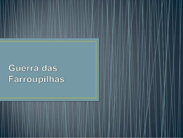 A Revolução da Farroupilha (ou Guerra dos       Farrapos*), foi o mais importante conflito regional brasileiro, um conflit...
