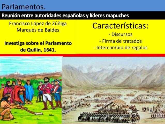 Parlamentos. Francisco López de Zúñiga Marqués de Baides Investiga sobre el Parlamento de Quilín, 1641. Características: -...