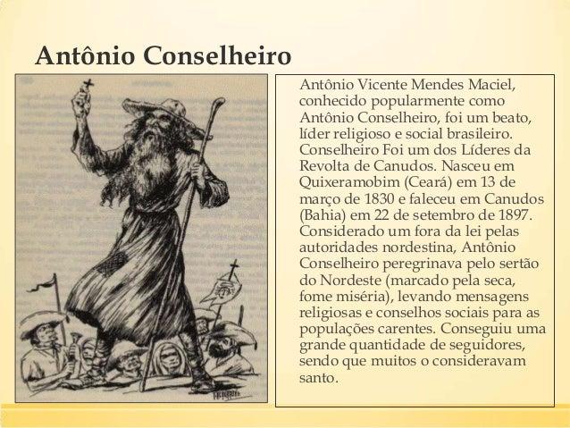 ▪ Em 1893, revolveu fundar nas margens do rio Vaza Barris, no município baiano de Canudos, uma comunidade. Pessoas carente...