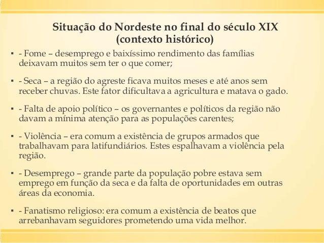 Situação do Nordeste no final do século XIX (contexto histórico) ▪ - Fome – desemprego e baixíssimo rendimento das família...