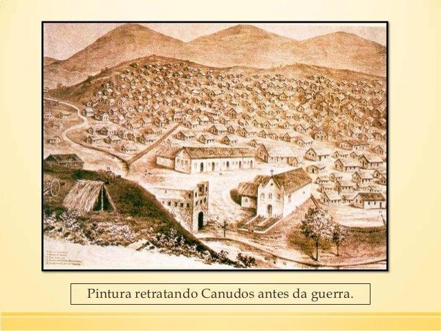 Dados da Guerra de Canudos: ▪ - Período: de novembro de 1896 a outubro de 1897. ▪ - Local: interior do sertão da Bahia ▪ -...