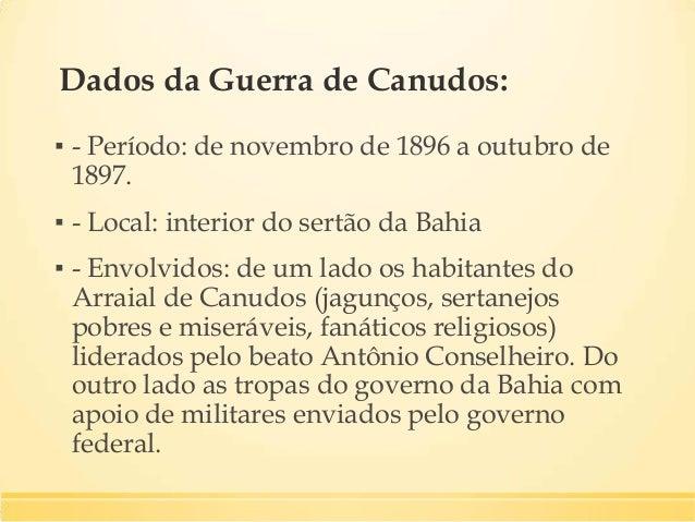 Causas da Guerra ▪ O governo da Bahia, com apoio dos latifundiários, não concordavam com o fato dos habitantes de Canudos ...