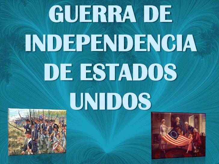 GUERRA DE INDEPENDENCIA DE ESTADOS UNIDOS <br />