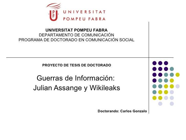 PROYECTO DE TESIS DE DOCTORADO Guerras de Información:  Julian Assange y Wikileaks Doctorando: Carlos Gonzalo UNIVERSITAT ...