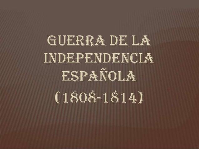 GUERRA DE LAINDEPENDENCIA   ESPAÑOLA  (1808-1814)