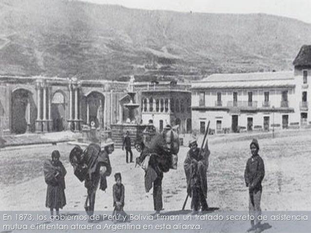 En 1873, los gobiernos de Perú y Bolivia firman un tratado secreto de asistenciamutua e intentan atraer a Argentina en est...