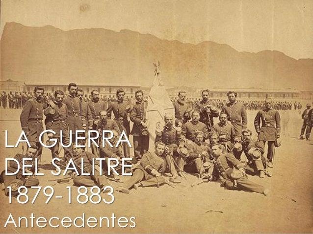 LA GUERRADEL SALITRE1879-1883Antecedentes