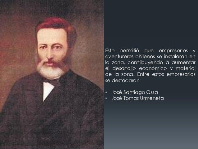 Esto permitió que empresarios yaventureros chilenos se instalaran enla zona, contribuyendo a aumentarel desarrollo económi...