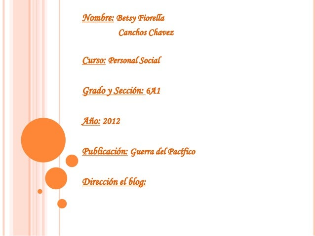 Nombre: Betsy Fiorella          Canchos ChavezCurso: Personal SocialGrado y Sección: 6A1Año: 2012Publicación: Guerra del P...