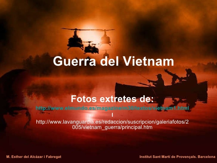 Guerra del Vietnam Fotos extretes de: http://www.elmundo.es/magazine/m30/textos/vietnam1.html I http://www.lavanguardia.es...