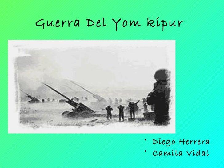 Guerra Del Yom kipur              • Diego Herrera              • Camila Vidal
