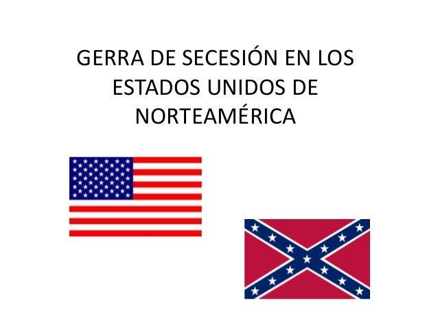 GERRA DE SECESIÓN EN LOS ESTADOS UNIDOS DE NORTEAMÉRICA