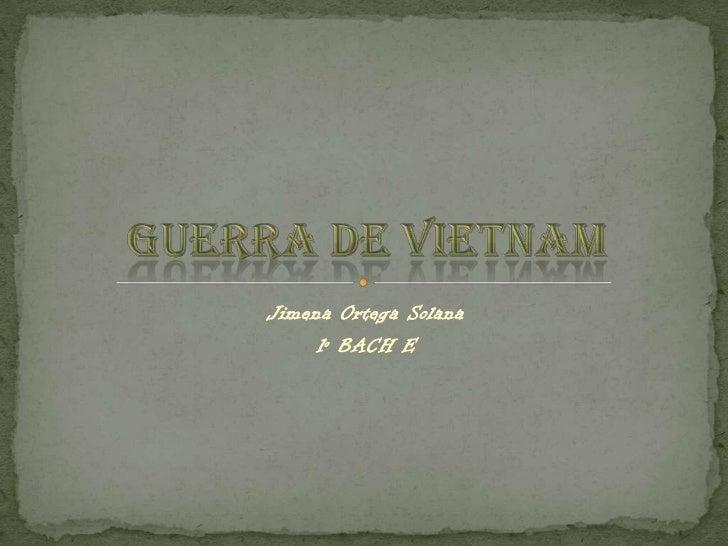 Jimena Ortega Solana<br />1º BACH E<br />Guerra de Vietnam<br />