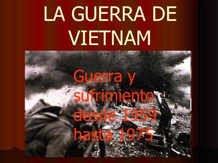 LA GUERRA DE VIETNAM Guerra y sufrimiento desde 1959 hasta 1975