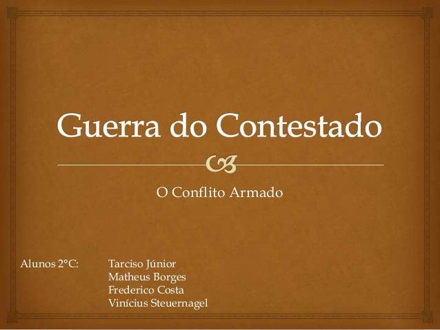O Conflito Armado  Alunos 2°C:  Tarciso Júnior Matheus Borges Frederico Costa Vinícius Steuernagel
